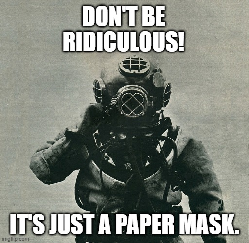 And wash your damn hands! |  DON'T BE RIDICULOUS! IT'S JUST A PAPER MASK. | image tagged in corona virus,face mask | made w/ Imgflip meme maker