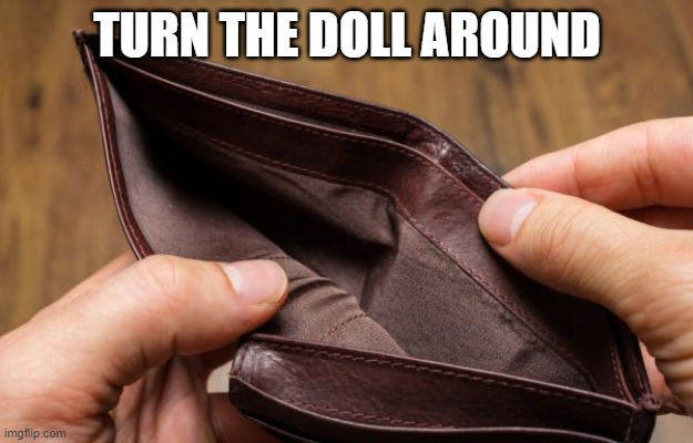 empty wallet | TURN THE DOLL AROUND | image tagged in empty wallet | made w/ Imgflip meme maker
