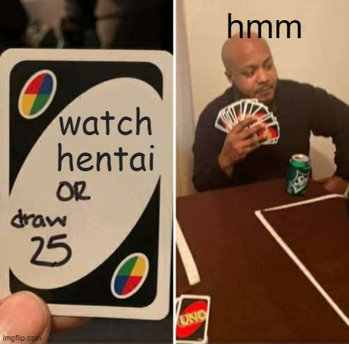 Uno |  hmm; watch hentai | image tagged in memes,uno draw 25 cards | made w/ Imgflip meme maker