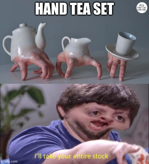 hand tea set |  HAND TEA SET | image tagged in funny memes | made w/ Imgflip meme maker