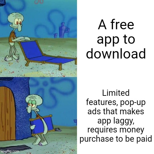 In-app purchase sucks |  A free app to download; Limited features, pop-up ads that makes app laggy, requires money purchase to be paid | image tagged in squidward chair,squidward,spongebob,apps,ads,download | made w/ Imgflip meme maker