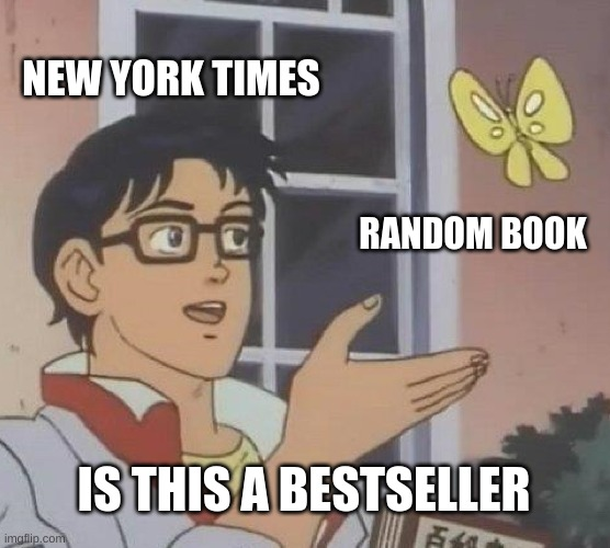 Best seller question mark???? |  NEW YORK TIMES; RANDOM BOOK; IS THIS A BESTSELLER | image tagged in memes,is this a pigeon | made w/ Imgflip meme maker