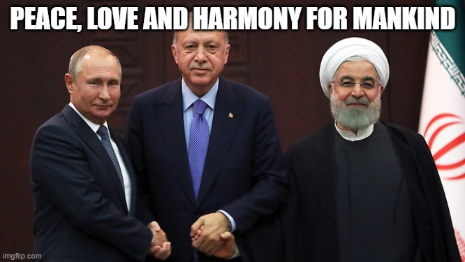 Axis of Evil |  PEACE, LOVE AND HARMONY FOR MANKIND | image tagged in world peace | made w/ Imgflip meme maker