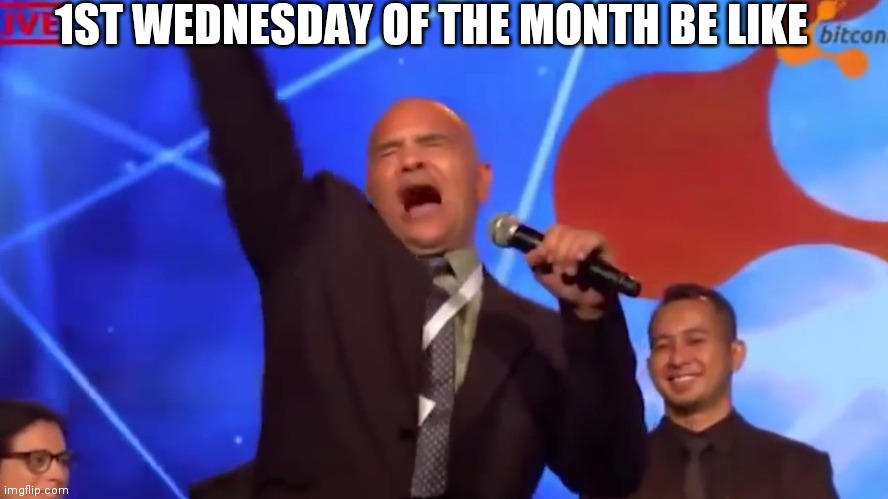 Bitconnect Carlos |  1ST WEDNESDAY OF THE MONTH BE LIKE | image tagged in bitconnect carlos,wednesday,tornado | made w/ Imgflip meme maker