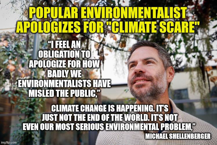 "Aren't you glad Trump went with common sense instead? |  POPULAR ENVIRONMENTALIST APOLOGIZES FOR ""CLIMATE SCARE""; ""I FEEL AN OBLIGATION TO APOLOGIZE FOR HOW BADLY WE ENVIRONMENTALISTS HAVE MISLED THE PUBLIC,""; CLIMATE CHANGE IS HAPPENING. IT'S JUST NOT THE END OF THE WORLD. IT'S NOT EVEN OUR MOST SERIOUS ENVIRONMENTAL PROBLEM,""; MICHAEL SHELLENBERGER 