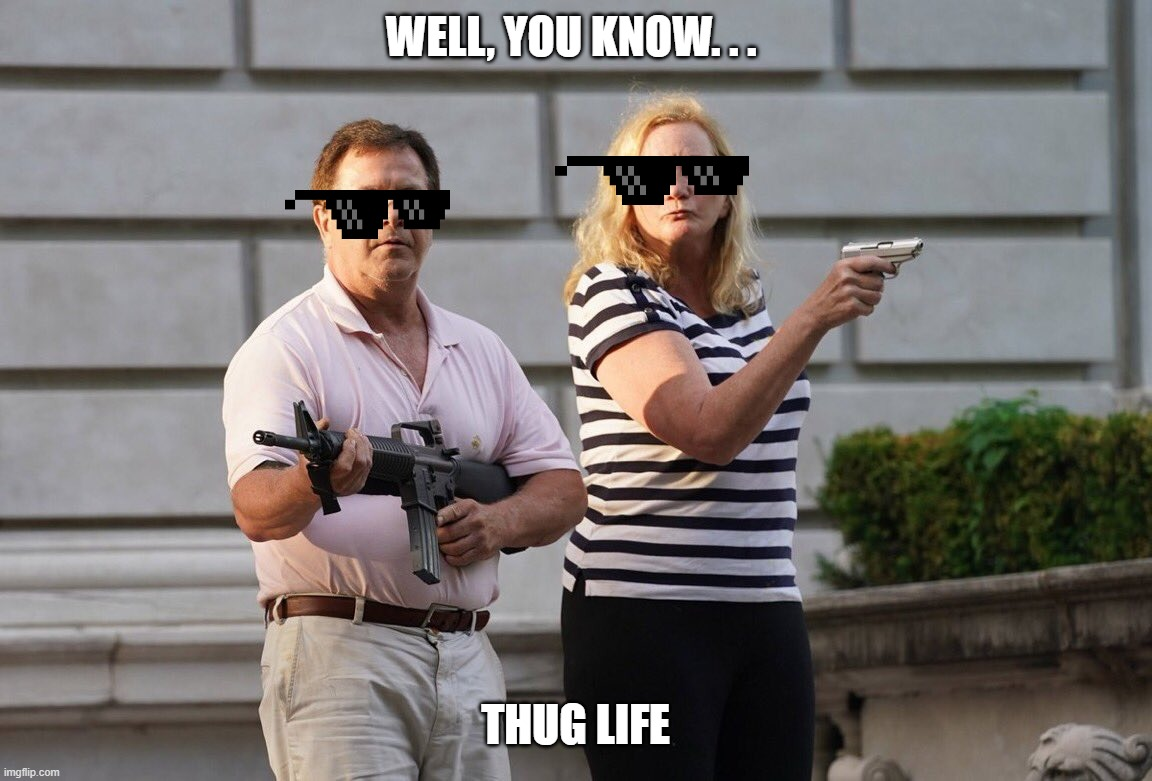 WELL, YOU KNOW. . . THUG LIFE | made w/ Imgflip meme maker