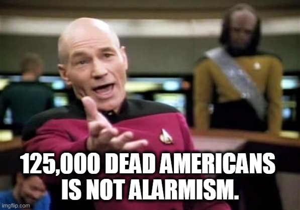 125,000 DEAD AMERICANS  IS NOT ALARMISM. | image tagged in memes,picard wtf | made w/ Imgflip meme maker