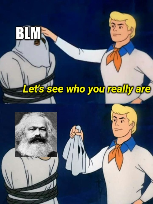 Scooby doo mask reveal |  BLM; Let's see who you really are | image tagged in scooby doo mask reveal,blm,black lives matter,karl marx,communism | made w/ Imgflip meme maker