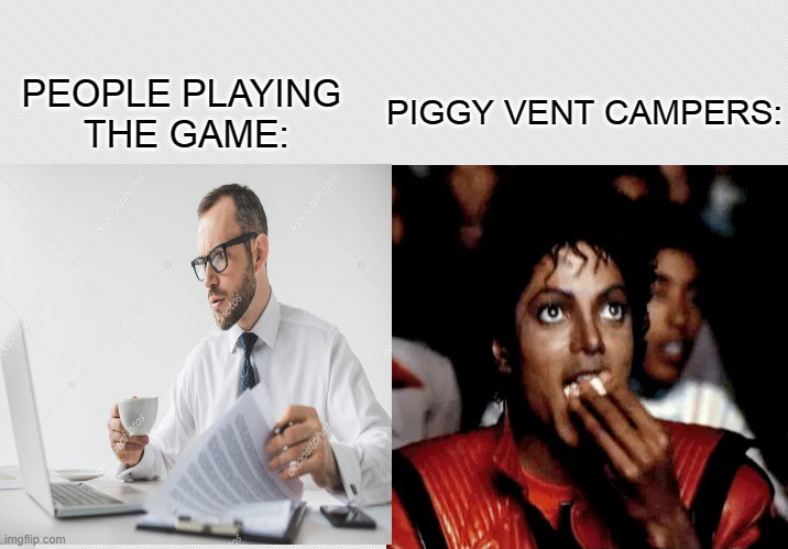 Dang campers |  PIGGY VENT CAMPERS:; PEOPLE PLAYING  THE GAME: | image tagged in roblox,piggy | made w/ Imgflip meme maker