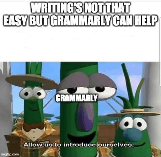 WRITING'S NOT THAT EASY BUT GRAMMARLY CAN HELP GRAMMARLY | image tagged in allow us to introduce ourselves | made w/ Imgflip meme maker
