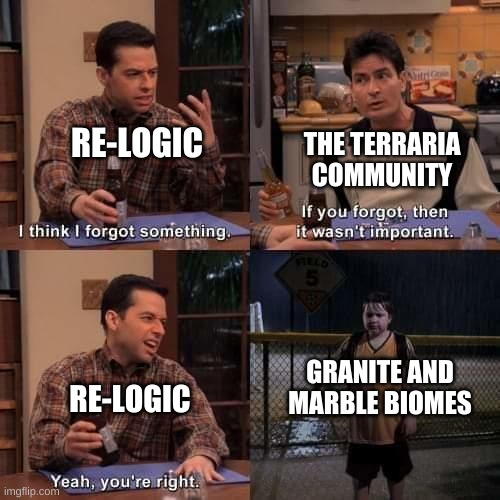 Terraria: Journey's End |  RE-LOGIC; THE TERRARIA COMMUNITY; GRANITE AND MARBLE BIOMES; RE-LOGIC | image tagged in i think i forgot something,terraria | made w/ Imgflip meme maker