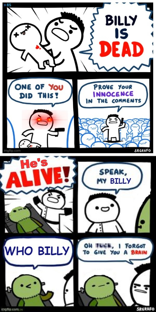 This is cool |  He's; BILLY; WHO BILLY | image tagged in billy what have you done | made w/ Imgflip meme maker