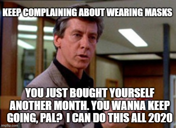 Breakfast Club |  KEEP COMPLAINING ABOUT WEARING MASKS; YOU JUST BOUGHT YOURSELF ANOTHER MONTH. YOU WANNA KEEP GOING, PAL?  I CAN DO THIS ALL 2020 | image tagged in breakfast club | made w/ Imgflip meme maker