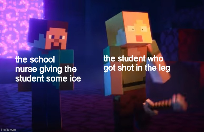 The Nether Update has a few meme templates, actually. Look for them all! |  the student who got shot in the leg; the school nurse giving the student some ice | image tagged in nether update | made w/ Imgflip meme maker