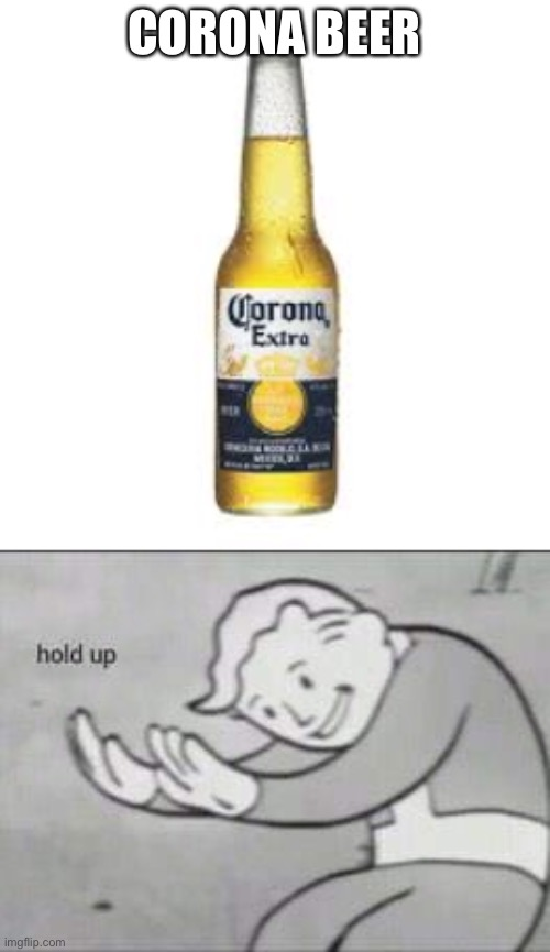 CORONA BEER | image tagged in fallout hold up,corona beer | made w/ Imgflip meme maker