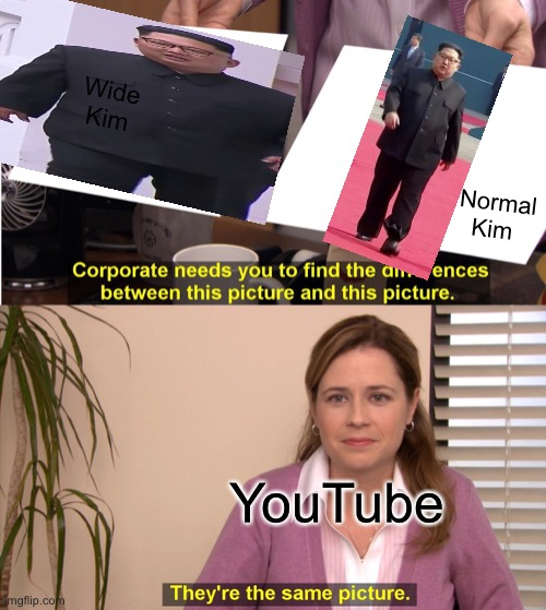 Wide Kim |  Wide Kim; Normal Kim; YouTube | image tagged in memes,they're the same picture,wide putin,kim jong un,wide kim jong un | made w/ Imgflip meme maker