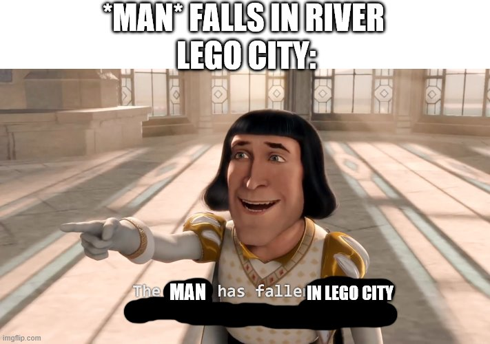 The Ogre Has Fallen In Love With the Princess! (HD) |  *MAN* FALLS IN RIVER; LEGO CITY:; IN LEGO CITY; MAN | image tagged in the ogre has fallen in love with the princess hd,lego city,the man behind the slaughter,shrek,a man has fallen into the river | made w/ Imgflip meme maker