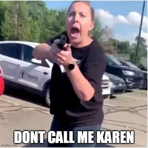 Karen |  DONT CALL ME KAREN | image tagged in open wide | made w/ Imgflip meme maker