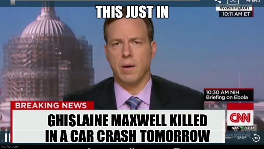 cnn breaking news template |  THIS JUST IN; GHISLAINE MAXWELL KILLED IN A CAR CRASH TOMORROW | image tagged in cnn breaking news template,jeffrey epstein,pedophile,maga,hillary clinton | made w/ Imgflip meme maker