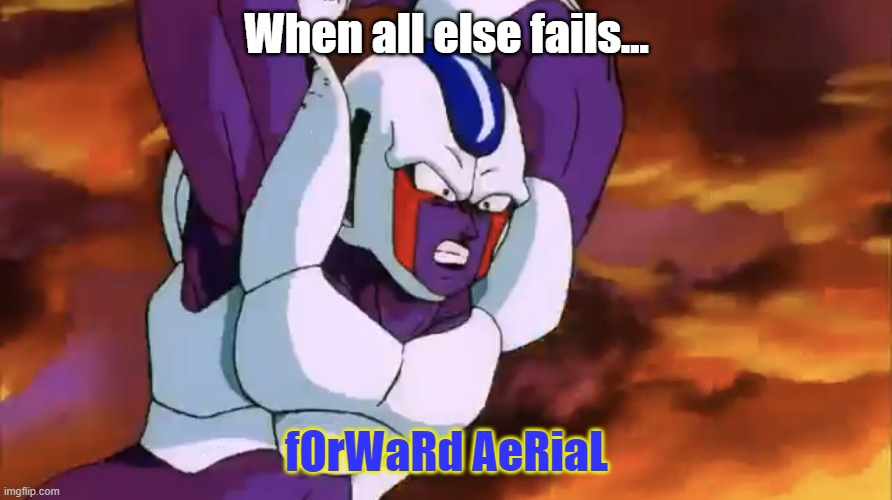 For Alpharad |  When all else fails... fOrWaRd AeRiaL | image tagged in memes,cooler forward aerial,dragon ball z,cooler,alpharad,forward aerial | made w/ Imgflip meme maker
