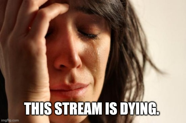 First World Problems |  THIS STREAM IS DYING. | image tagged in memes,first world problems | made w/ Imgflip meme maker