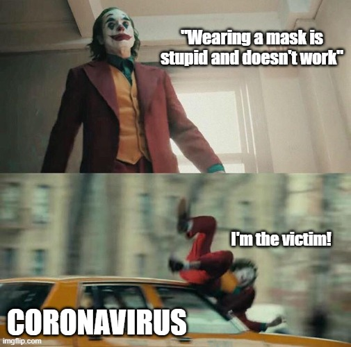 "Wearing masks is stupid |  ""Wearing a mask is stupid and doesn't work""; I'm the victim! CORONAVIRUS 