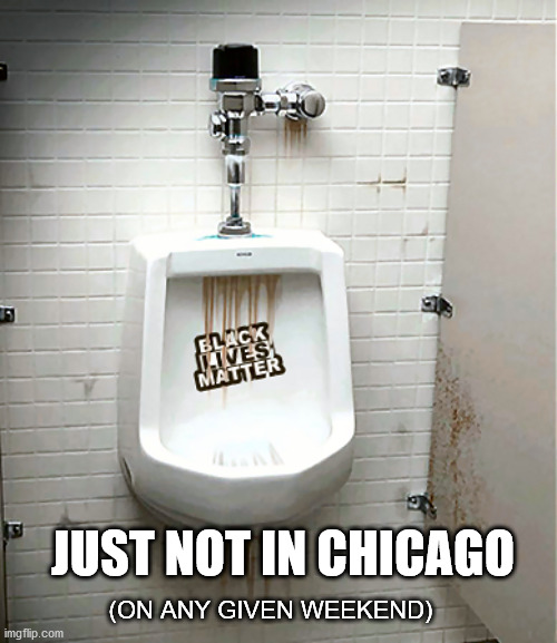 The BLM Only Urinal |  JUST NOT IN CHICAGO; (ON ANY GIVEN WEEKEND) | image tagged in urinal,blm,pee stain,black lives matter,terrorists,george floyd | made w/ Imgflip meme maker