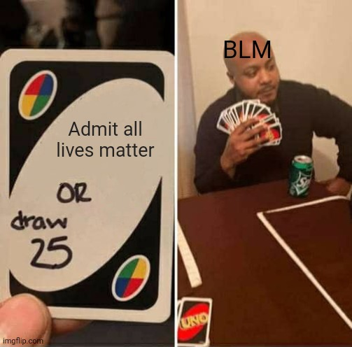 USA USA |  BLM; Admit all lives matter | image tagged in memes,uno draw 25 cards,usa,2020,blm,uno | made w/ Imgflip meme maker