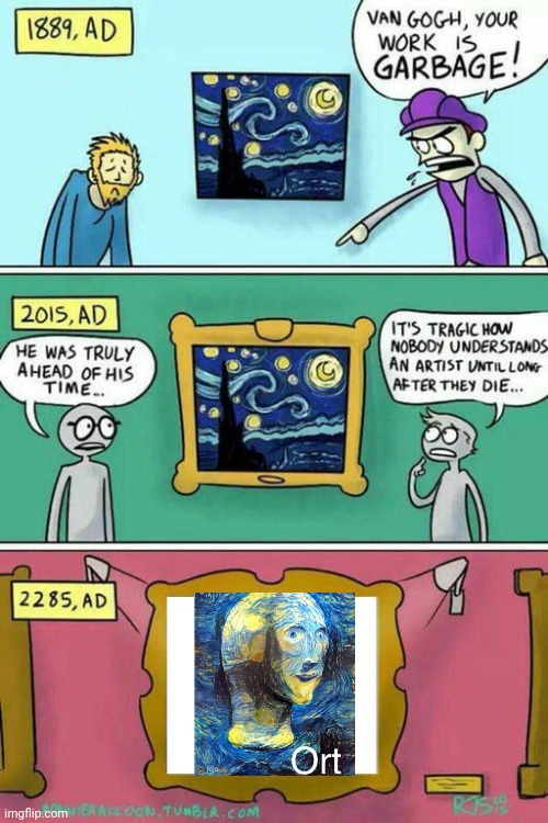 Ort | image tagged in van gogh meme template,memes | made w/ Imgflip meme maker