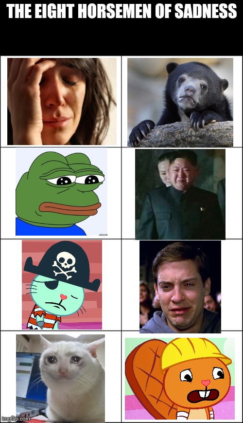 The Eight Horsemen of Sadness |  THE EIGHT HORSEMEN OF SADNESS | image tagged in eight panel rage comic maker,memes,sadness,crossover,blank starter pack,people | made w/ Imgflip meme maker