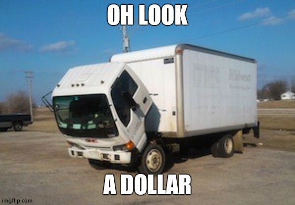 Okay Truck |  OH LOOK; A DOLLAR | image tagged in memes,okay truck | made w/ Imgflip meme maker