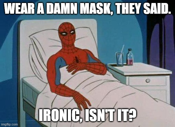 Wear A Damn Mask |  WEAR A DAMN MASK, THEY SAID. IRONIC, ISN'T IT? | image tagged in memes,spiderman hospital,spiderman | made w/ Imgflip meme maker
