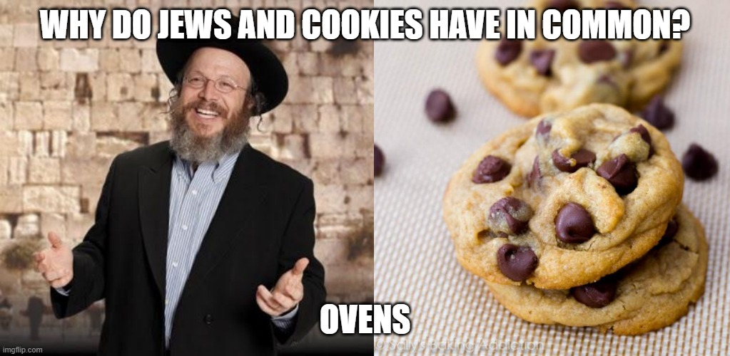 Baked |  WHY DO JEWS AND COOKIES HAVE IN COMMON? OVENS | image tagged in punny cookies,jewish guy | made w/ Imgflip meme maker