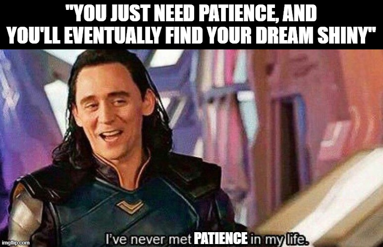 "I have never met this man in my life |  ""YOU JUST NEED PATIENCE, AND YOU'LL EVENTUALLY FIND YOUR DREAM SHINY""; PATIENCE 