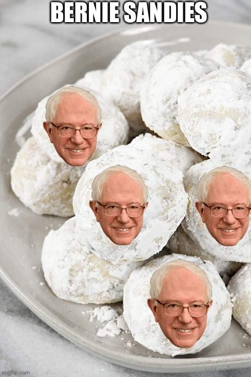 They're cookies |  BERNIE SANDIES | image tagged in bernie sanders,bernie,cookies,memes,crappy memes,stupid | made w/ Imgflip meme maker