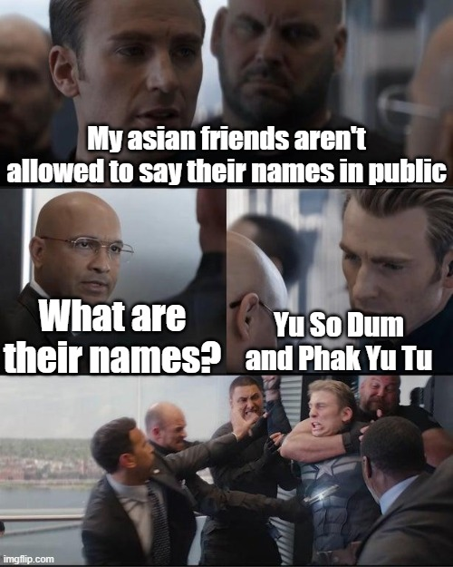 Captain America Elevator puns |  My asian friends aren't allowed to say their names in public; What are their names? Yu So Dum and Phak Yu Tu | image tagged in captain america elevator fight dad joke,memes,puns,marvel,marvel cinematic universe,avengers endgame | made w/ Imgflip meme maker