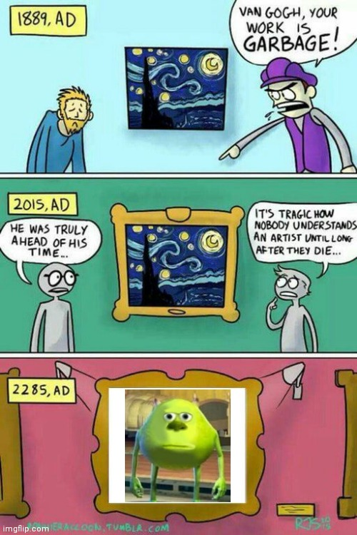 Ahead of its time | image tagged in van gogh meme template,mike wazowski | made w/ Imgflip meme maker
