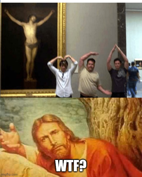 WTF? | image tagged in jesus,wtf,ymca | made w/ Imgflip meme maker