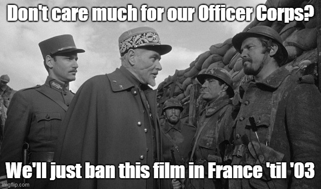 Don't care much for our Officer Corps? We'll just ban this film in France 'til '03 | made w/ Imgflip meme maker