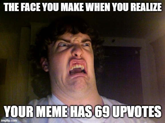 Wouldn't it be coincidental if this actually reached 69 upvotes? |  THE FACE YOU MAKE WHEN YOU REALIZE; YOUR MEME HAS 69 UPVOTES | image tagged in memes,oh no | made w/ Imgflip meme maker