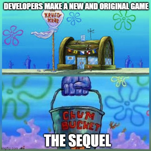 Krusty Krab Vs Chum Bucket |  DEVELOPERS MAKE A NEW AND ORIGINAL GAME; THE SEQUEL | image tagged in memes,krusty krab vs chum bucket,gaming | made w/ Imgflip meme maker