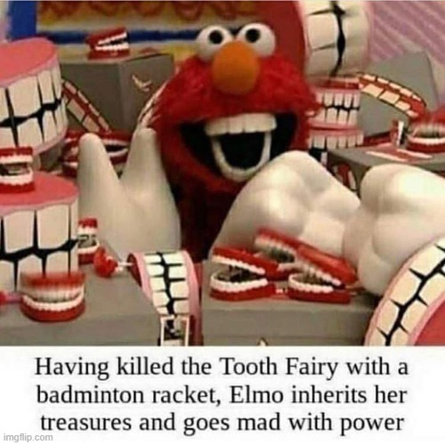 ElmoTeeth | image tagged in wtf,tooth fairy | made w/ Imgflip meme maker