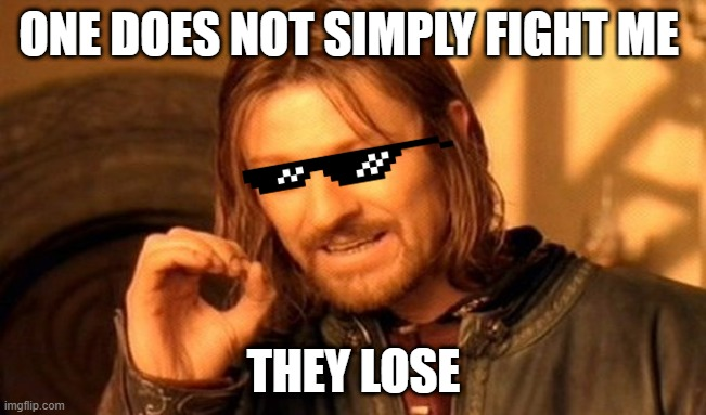 One Does Not Simply |  ONE DOES NOT SIMPLY FIGHT ME; THEY LOSE | image tagged in memes,one does not simply,fight,fight club,loser,cool glasses | made w/ Imgflip meme maker