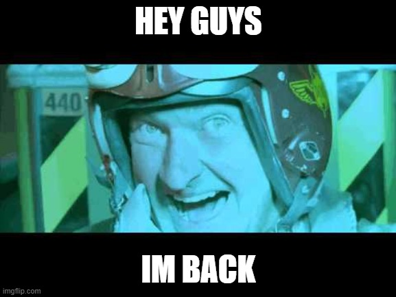 Im Back |  HEY GUYS; IM BACK | image tagged in im back | made w/ Imgflip meme maker