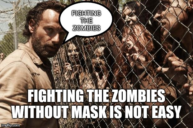 Wear a mask |  FIGHTING THE ZOMBIES WITHOUT MASK IS NOT EASY | image tagged in zombies,coronavirus,mask | made w/ Imgflip meme maker