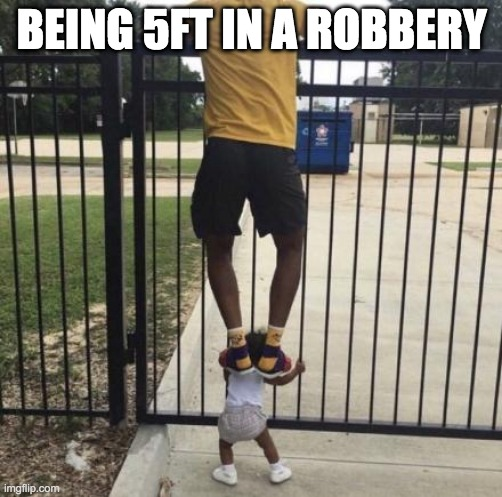 On BABY |  BEING 5FT IN A ROBBERY | image tagged in baby,shortpeople | made w/ Imgflip meme maker