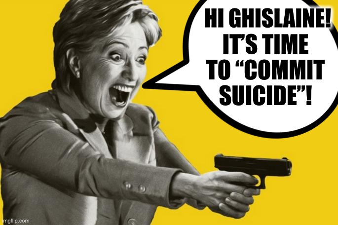 "Ghislaine Maxwell |  HI GHISLAINE! IT'S TIME TO ""COMMIT SUICIDE""! 