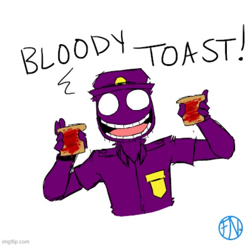 You said it, Purple Guy! (What's not to love here?) | image tagged in purple guy,bloody,toast,fnaf | made w/ Imgflip meme maker