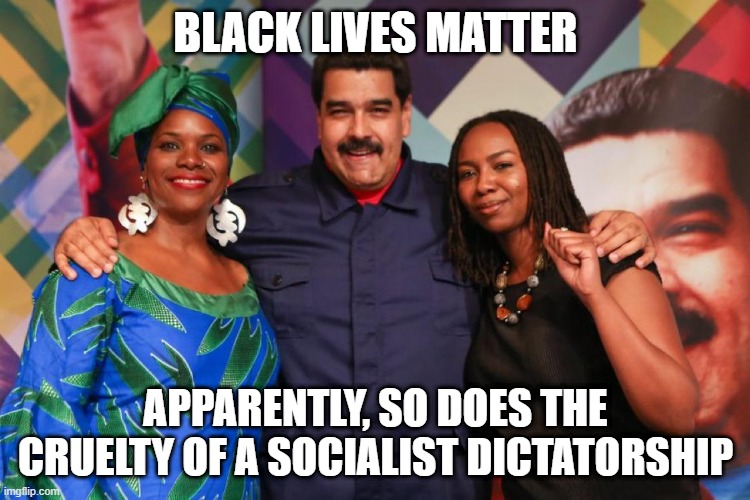 Hypocrasy at It's Finest |  BLACK LIVES MATTER; APPARENTLY, SO DOES THE CRUELTY OF A SOCIALIST DICTATORSHIP | image tagged in blm,liberal hypocrisy | made w/ Imgflip meme maker