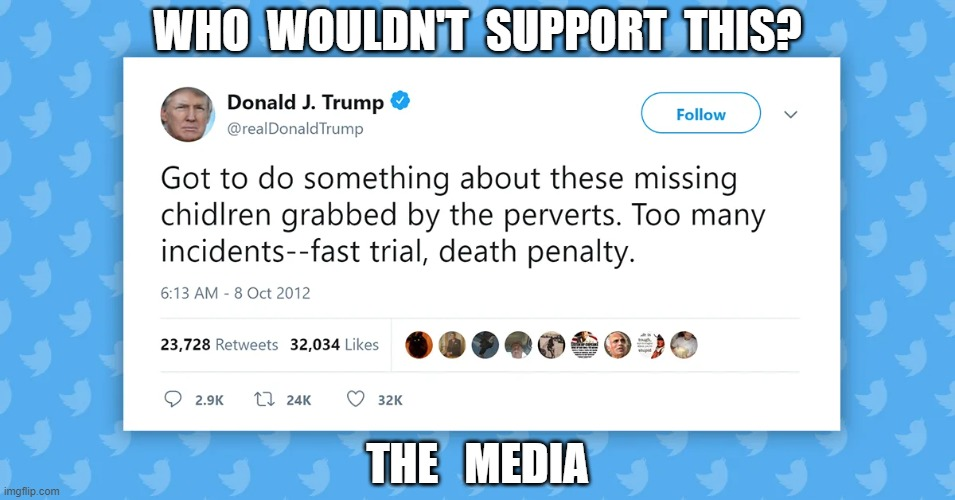 WHO  WOULDN'T  SUPPORT  THIS? THE   MEDIA | image tagged in president trump,pizzagate,trump tweet,matthew eighteen six | made w/ Imgflip meme maker